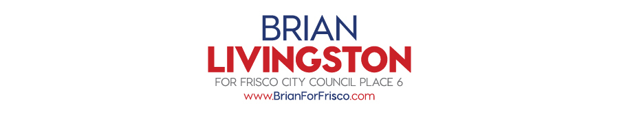 Brian Livingston Campaign: Brian For Frisco City Council